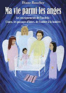 Ma vie parmi les anges - Le livre de ma vie... Diane Boucher